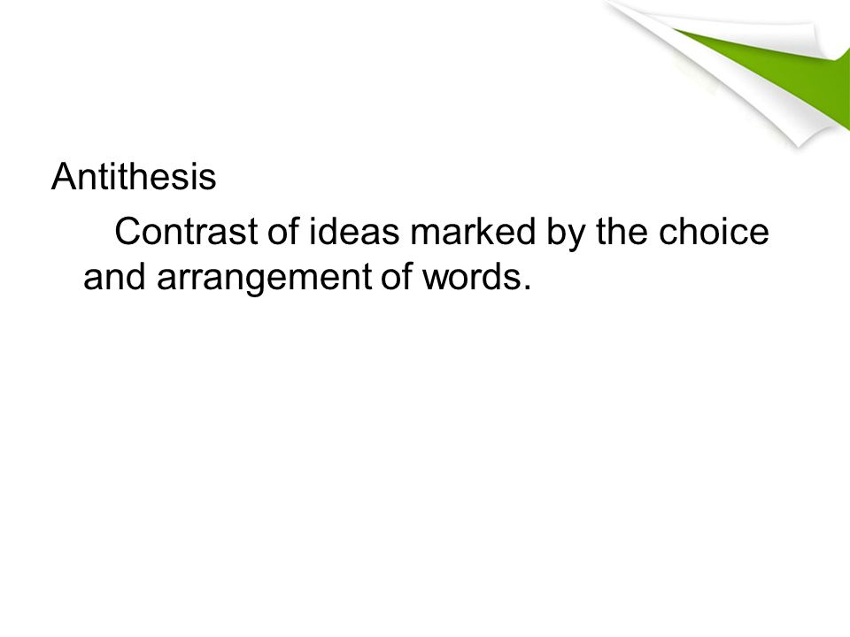 Antithesis Contrast of ideas marked by the choice and arrangement of words.