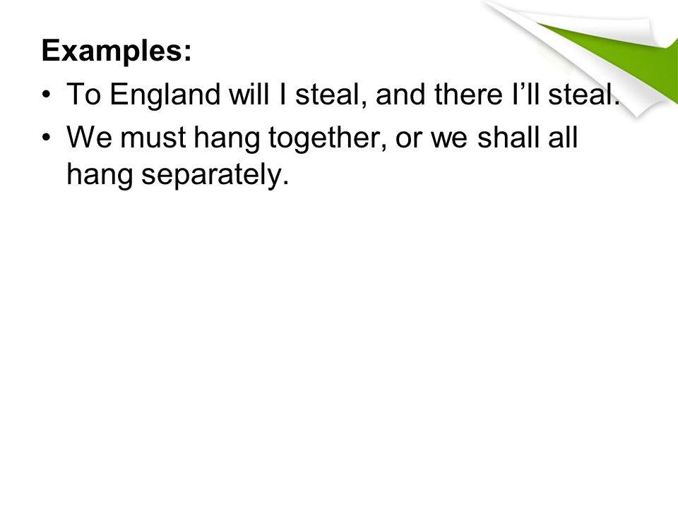 Examples: To England will I steal, and there I'll steal.