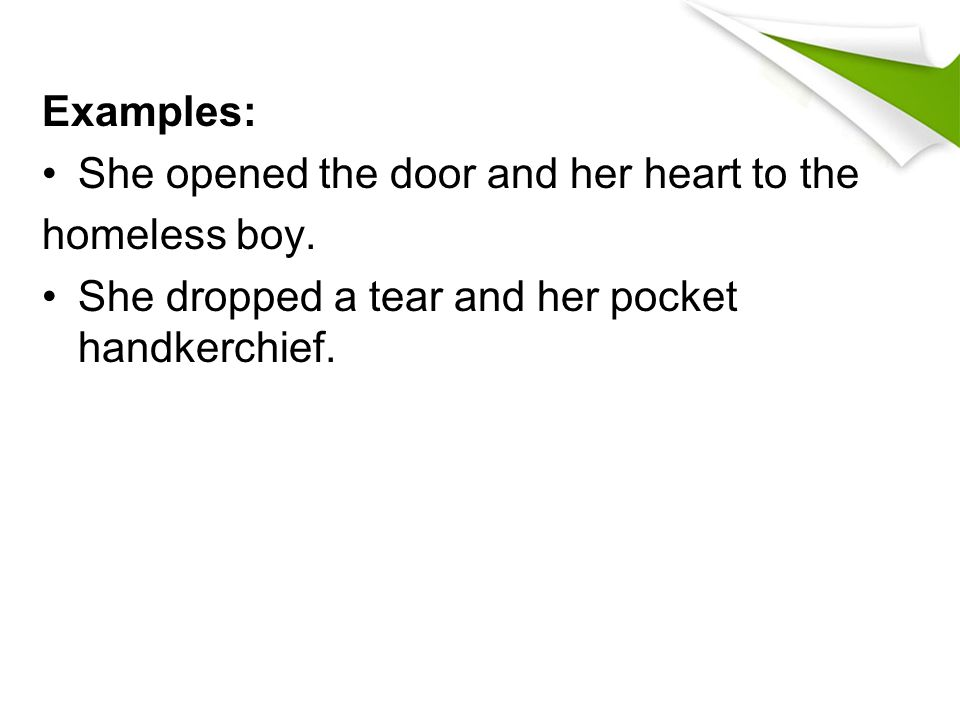 Examples: She opened the door and her heart to the.