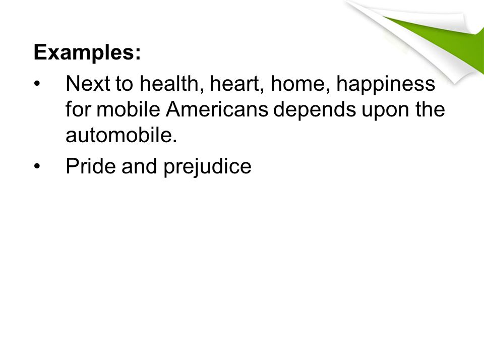 Examples: Next to health, heart, home, happiness for mobile Americans depends upon the automobile.