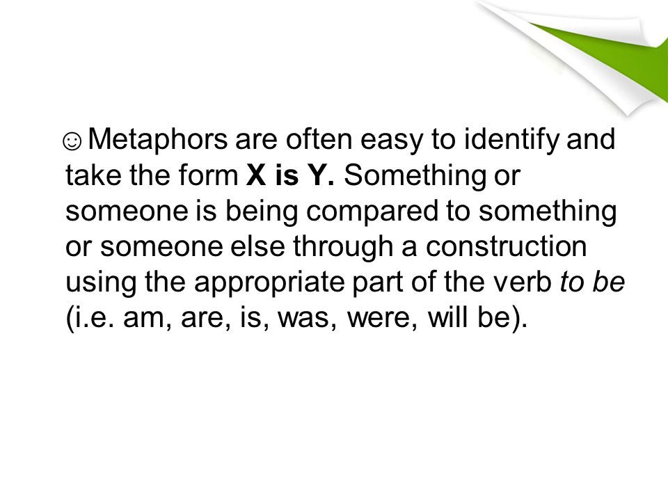 ☺Metaphors are often easy to identify and take the form X is Y
