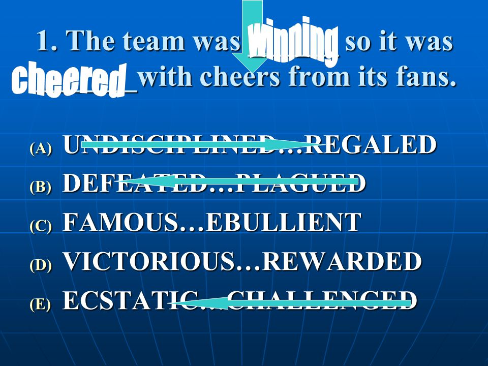 1. The team was ______ so it was _______with cheers from its fans.
