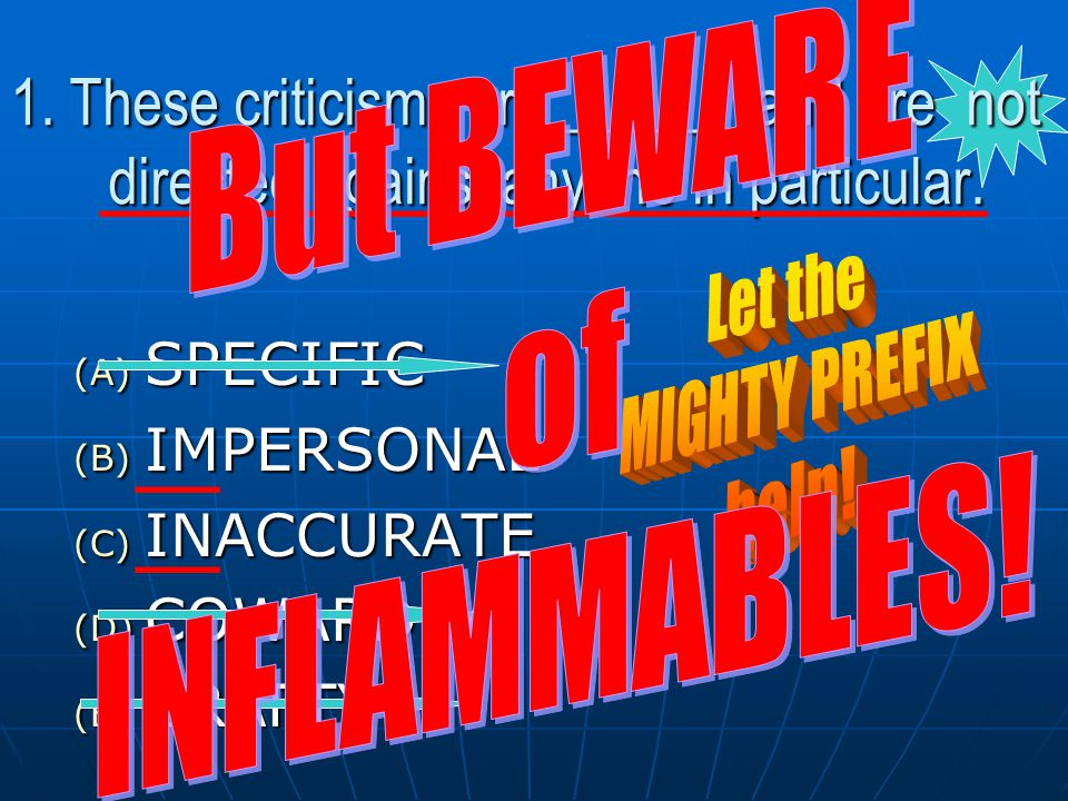 But BEWARE of. INFLAMMABLES! 1. These criticisms are ______ and are not directed against anyone in particular.