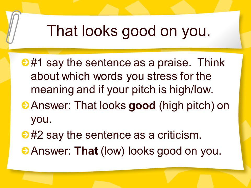 That looks good on you. #1 say the sentence as a praise. Think about which words you stress for the meaning and if your pitch is high/low.