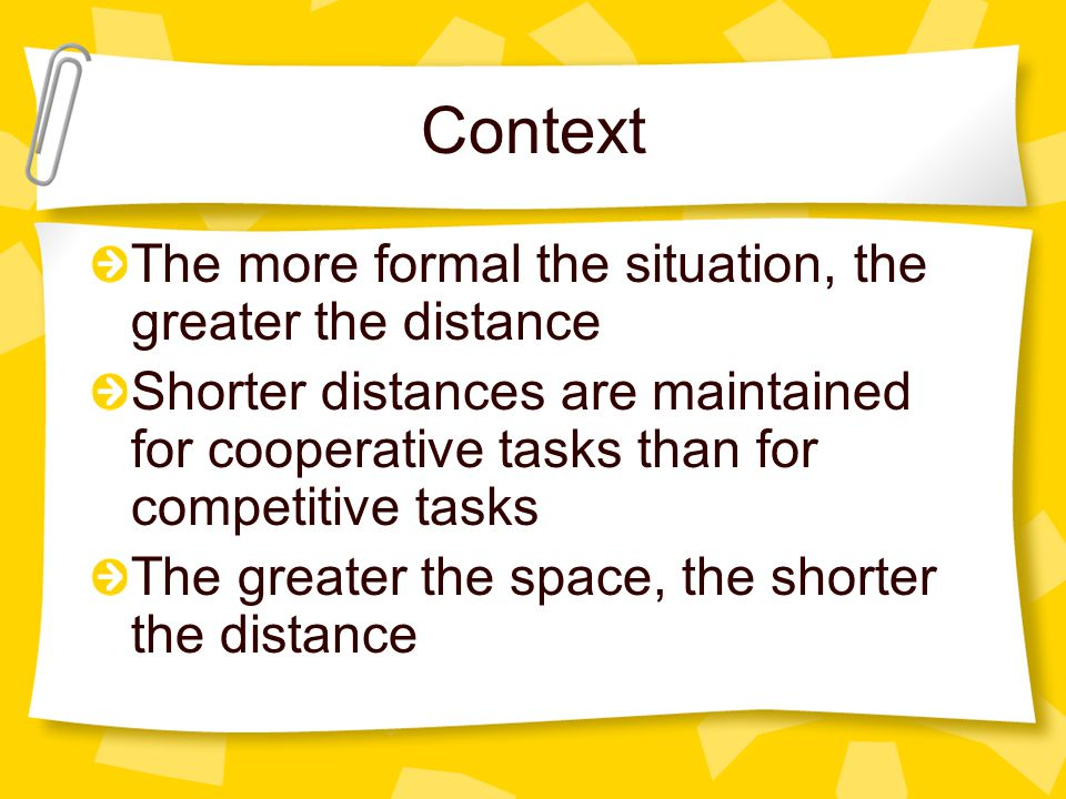 Context The more formal the situation, the greater the distance