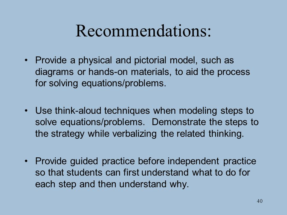 Recommendations: Provide a physical and pictorial model, such as diagrams or hands-on materials, to aid the process for solving equations/problems.