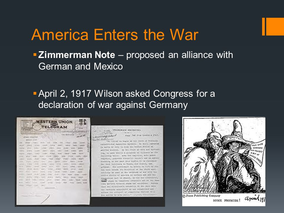 America Enters the War Zimmerman Note – proposed an alliance with German and Mexico.