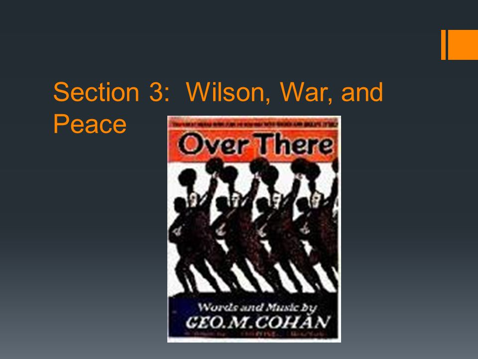 Section 3: Wilson, War, and Peace