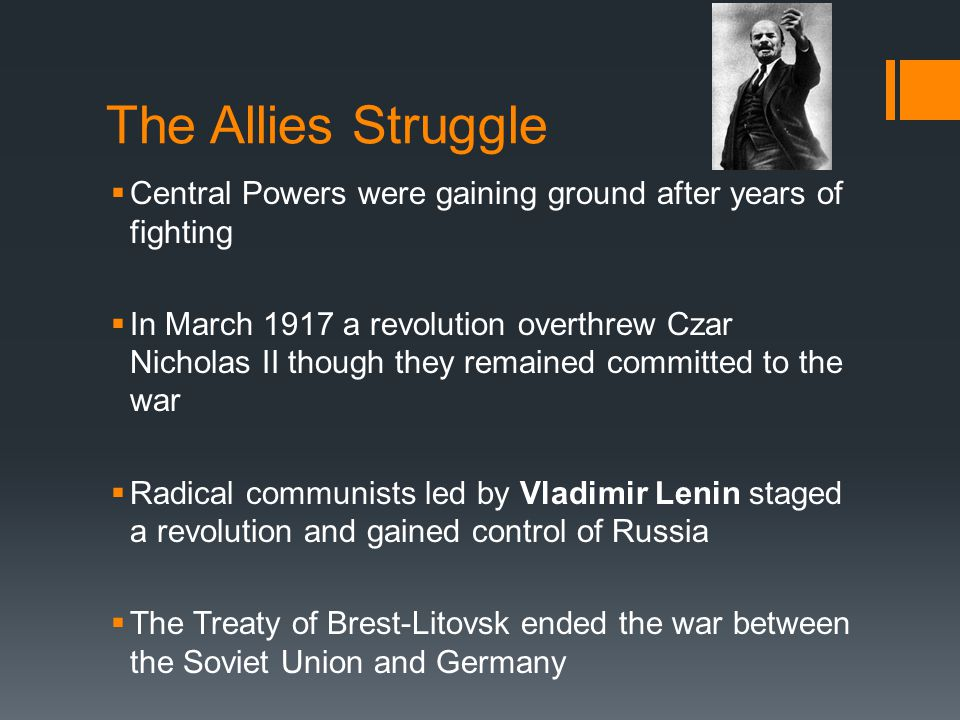 The Allies Struggle Central Powers were gaining ground after years of fighting.