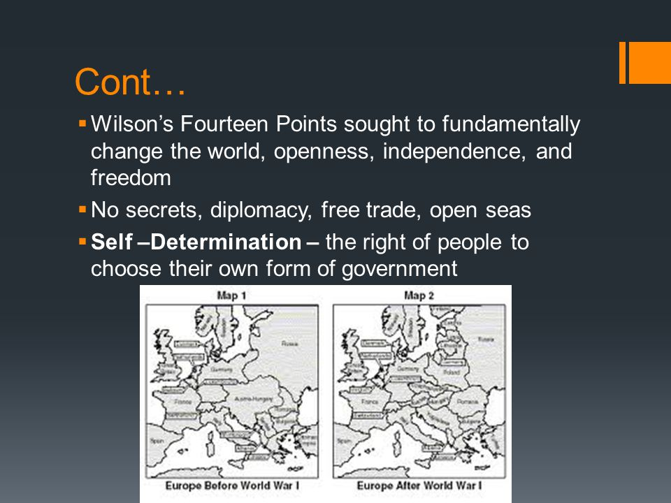 Cont… Wilson's Fourteen Points sought to fundamentally change the world, openness, independence, and freedom.