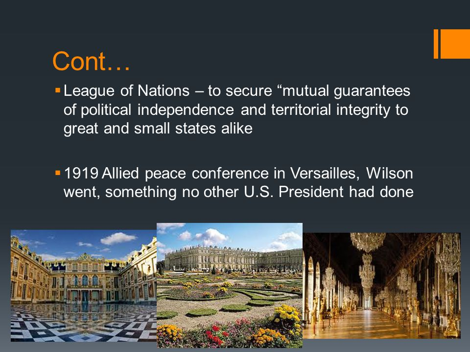 Cont… League of Nations – to secure mutual guarantees of political independence and territorial integrity to great and small states alike.