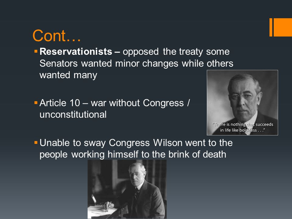 Cont… Reservationists – opposed the treaty some Senators wanted minor changes while others wanted many.