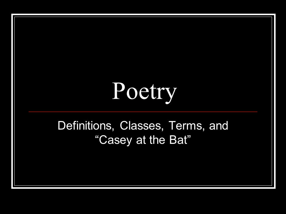 Definitions, Classes, Terms, and Casey at the Bat