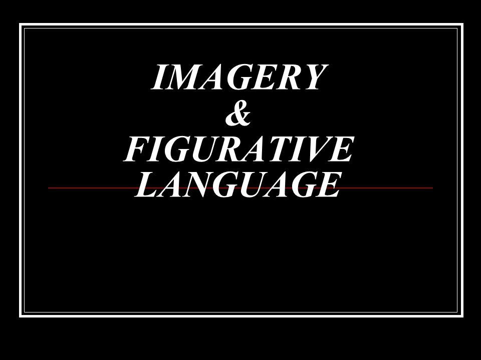 IMAGERY & FIGURATIVE LANGUAGE