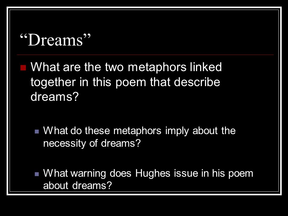 Dreams What are the two metaphors linked together in this poem that describe dreams What do these metaphors imply about the necessity of dreams