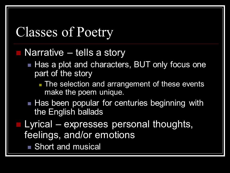 Classes of Poetry Narrative – tells a story