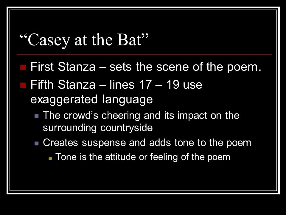 Casey at the Bat First Stanza – sets the scene of the poem.