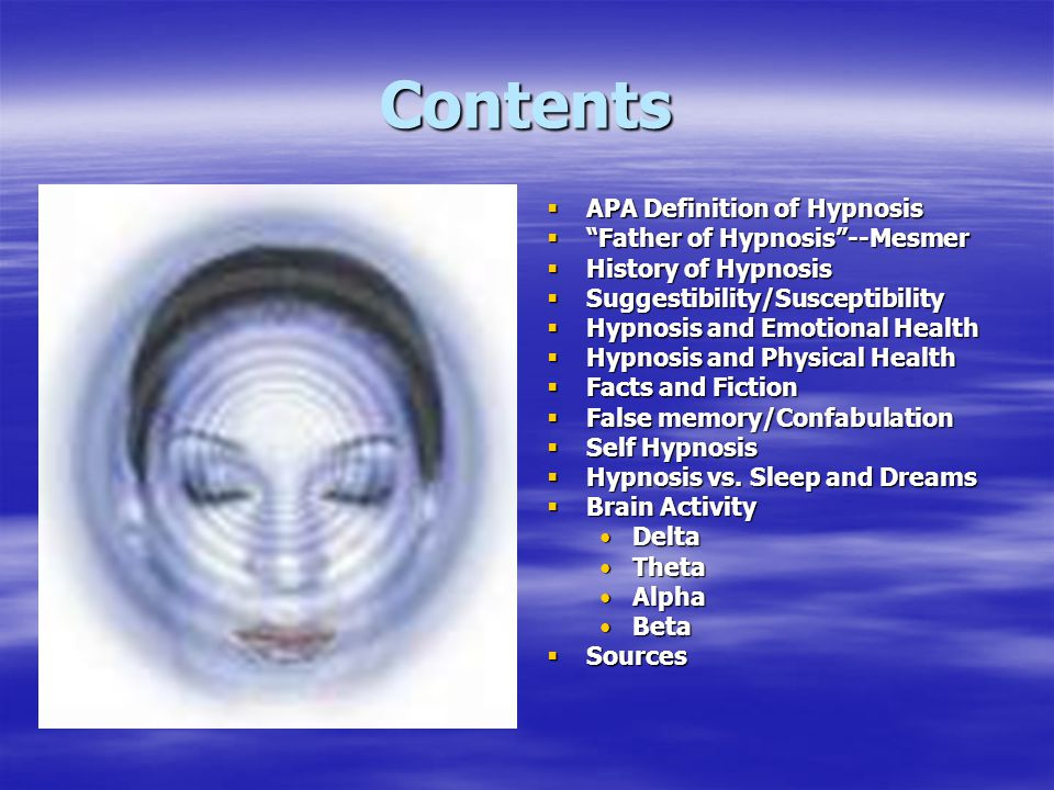 Contents APA Definition of Hypnosis Father of Hypnosis --Mesmer