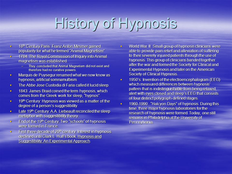 History of Hypnosis 18th Century Paris: Franz Anton Mesmer gained popularity for what he termed Animal Magnetism