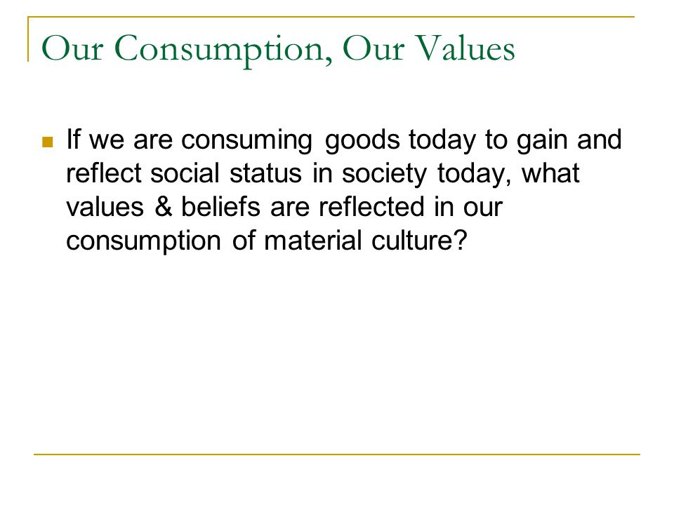 Our Consumption, Our Values