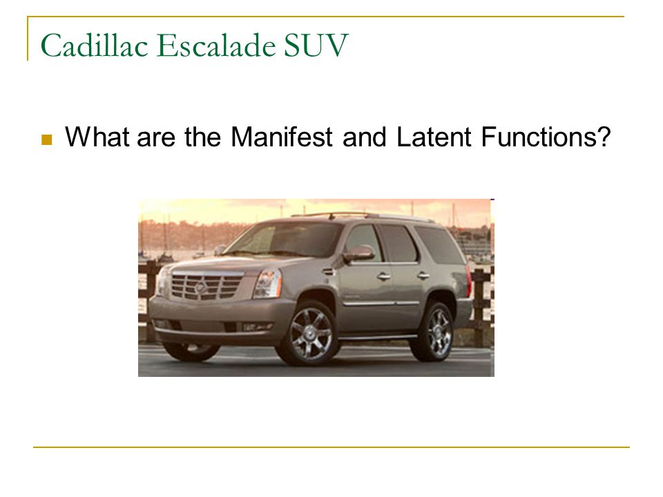 Cadillac Escalade SUV What are the Manifest and Latent Functions