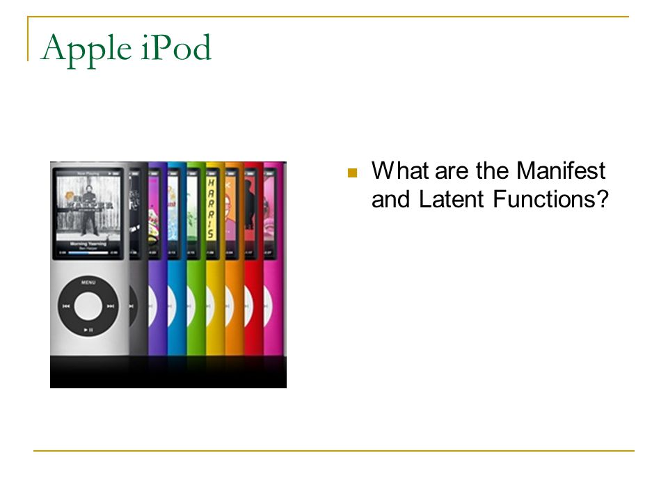 Apple iPod What are the Manifest and Latent Functions