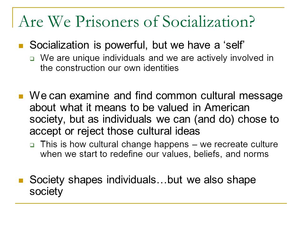 Are We Prisoners of Socialization