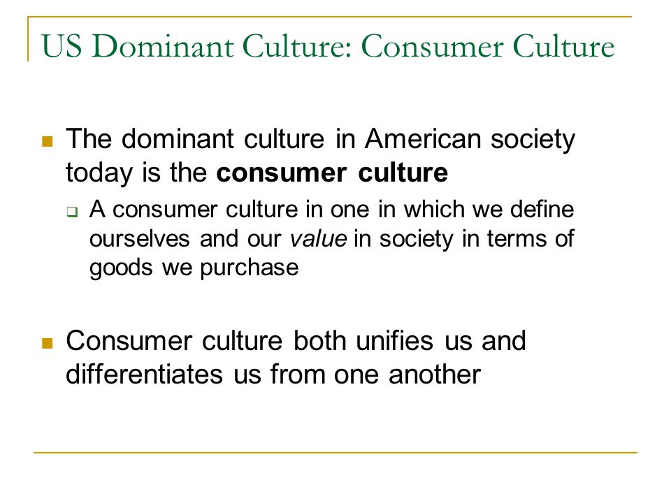US Dominant Culture: Consumer Culture