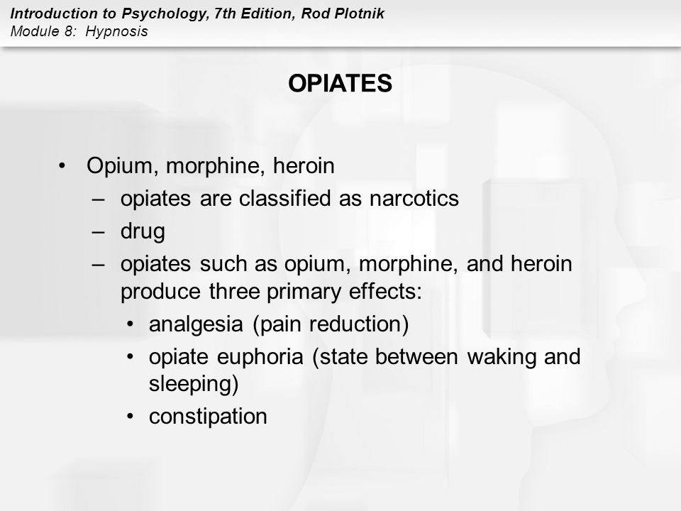 OPIATES Opium, morphine, heroin opiates are classified as narcotics