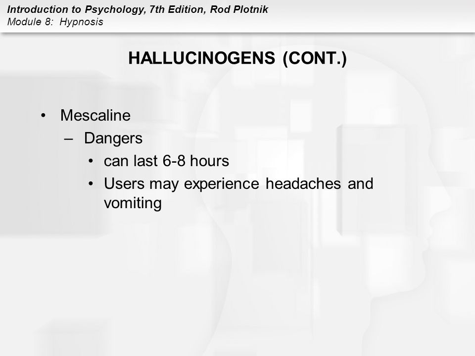 HALLUCINOGENS (CONT.) Mescaline Dangers can last 6-8 hours