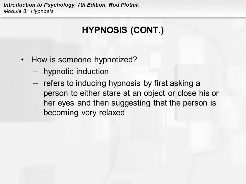 HYPNOSIS (CONT.) How is someone hypnotized hypnotic induction