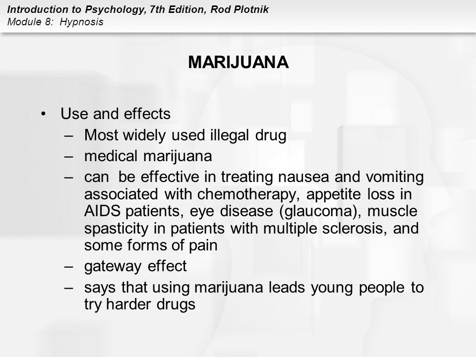 MARIJUANA Use and effects Most widely used illegal drug