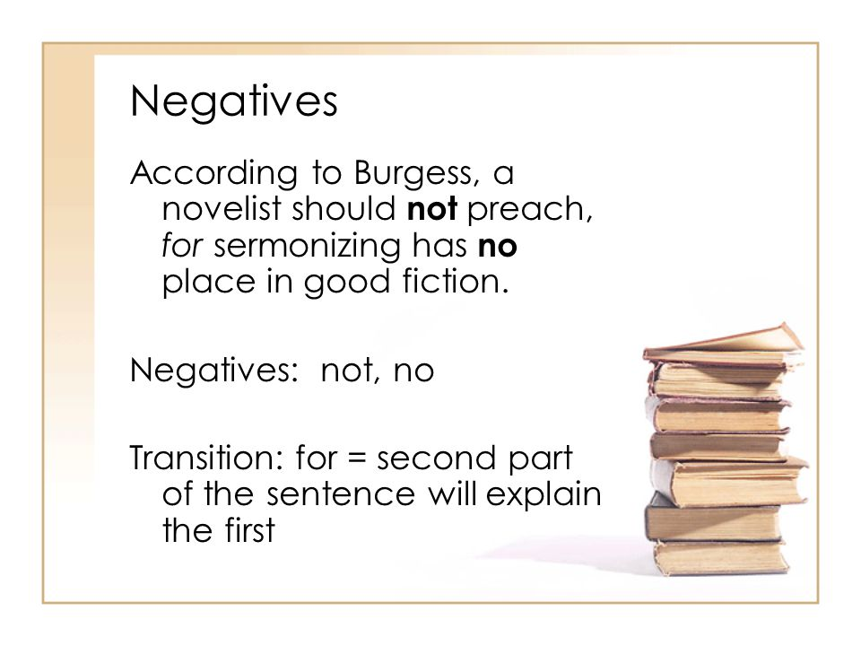 Negatives According to Burgess, a novelist should not preach, for sermonizing has no place in good fiction.