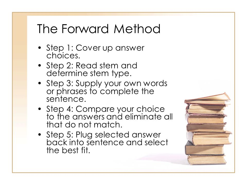 The Forward Method Step 1: Cover up answer choices.