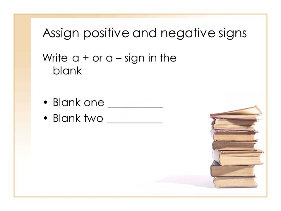 Assign positive and negative signs