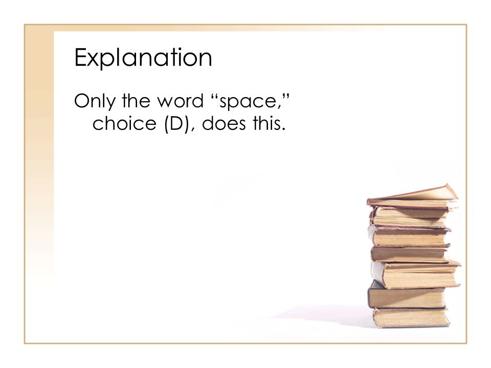 Explanation Only the word space, choice (D), does this.
