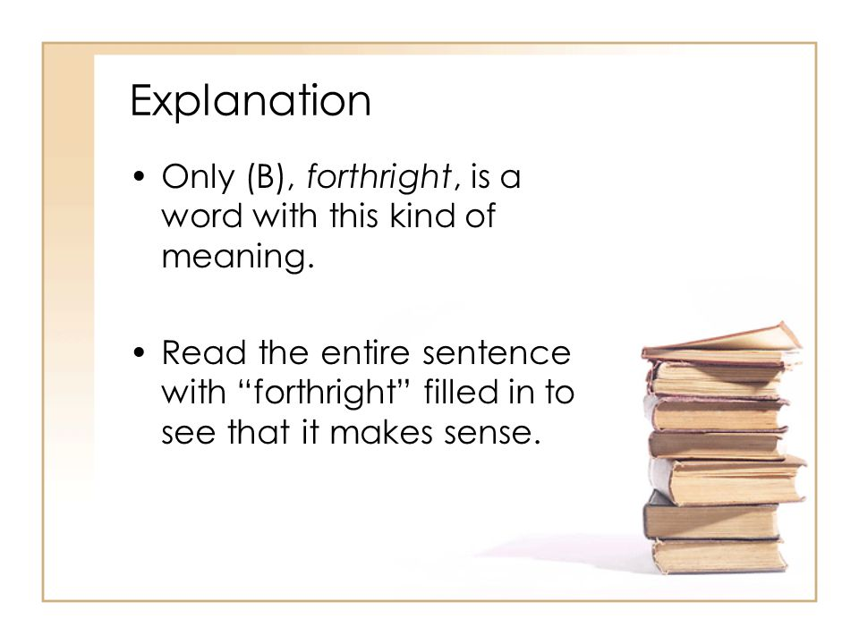 Explanation Only (B), forthright, is a word with this kind of meaning.