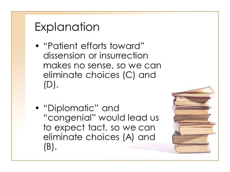 Explanation Patient efforts toward dissension or insurrection makes no sense, so we can eliminate choices (C) and (D).