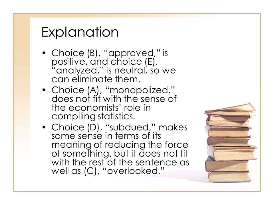 Explanation Choice (B), approved, is positive, and choice (E), analyzed, is neutral, so we can eliminate them.