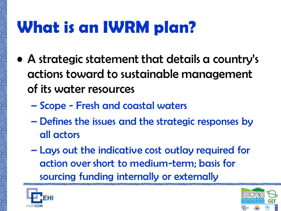 What is an IWRM plan A strategic statement that details a country's actions toward to sustainable management of its water resources.