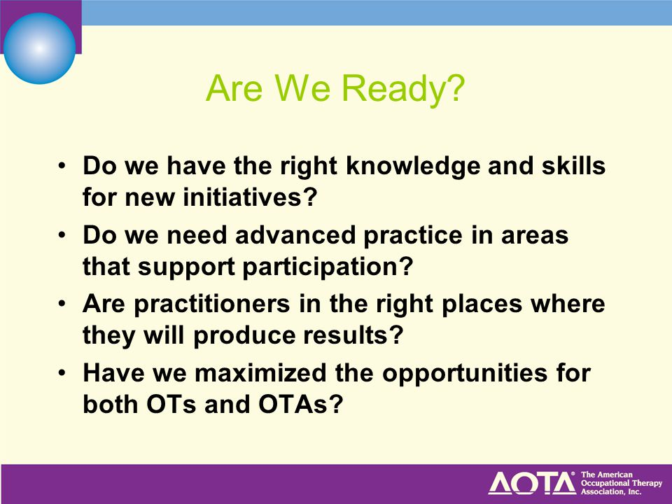 Are We Ready Do we have the right knowledge and skills for new initiatives Do we need advanced practice in areas that support participation