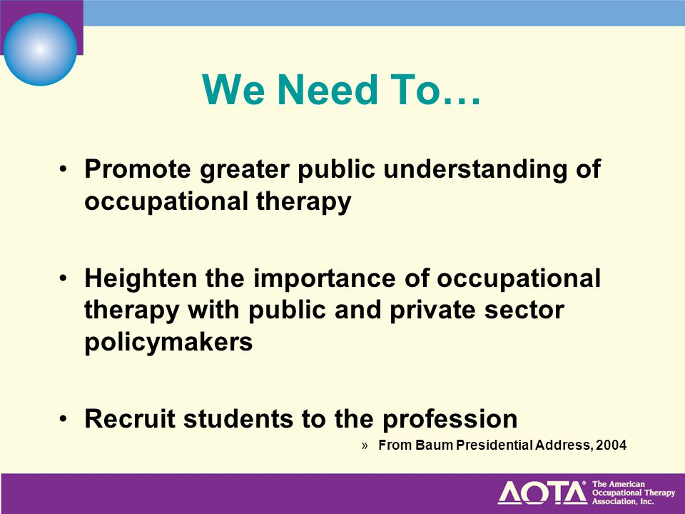 We Need To… Promote greater public understanding of occupational therapy.