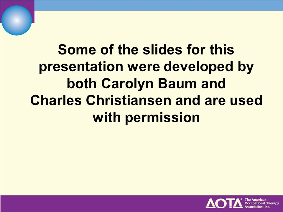 Some of the slides for this presentation were developed by both Carolyn Baum and Charles Christiansen and are used with permission