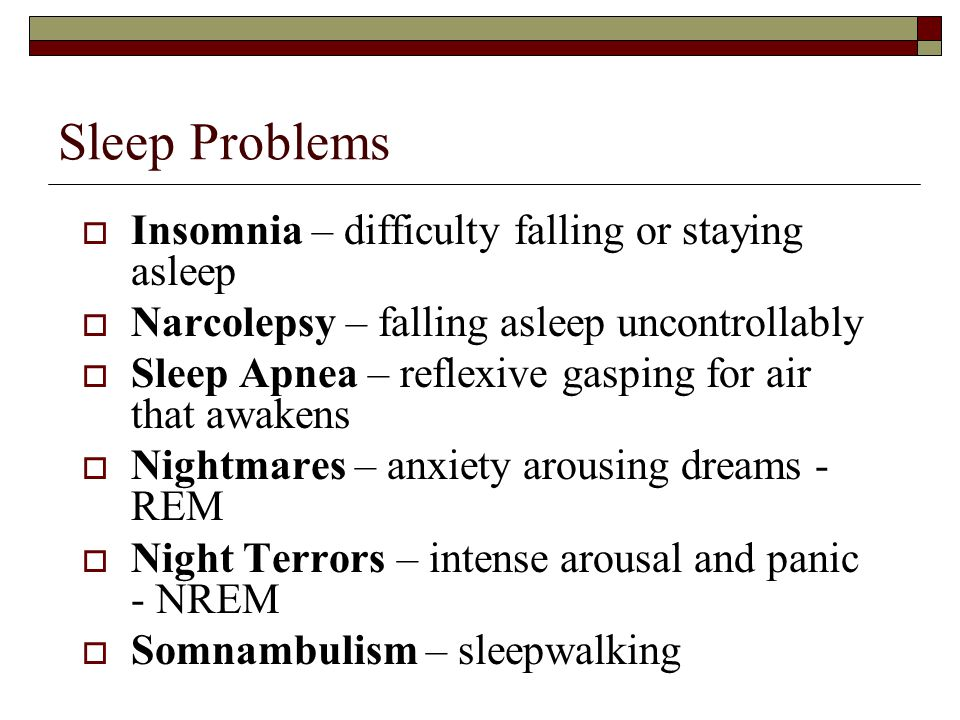 Sleep Problems Insomnia – difficulty falling or staying asleep