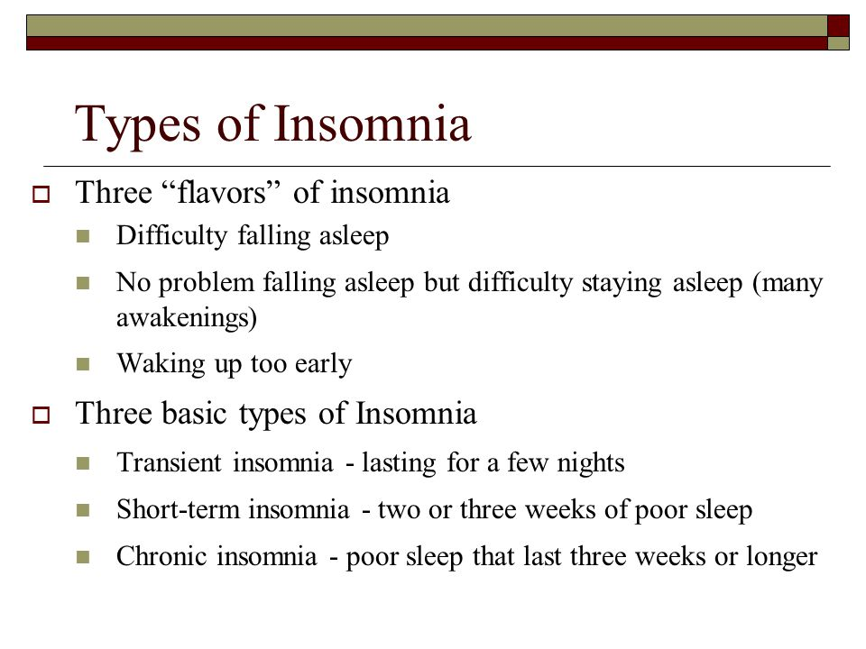 Types of Insomnia Three flavors of insomnia