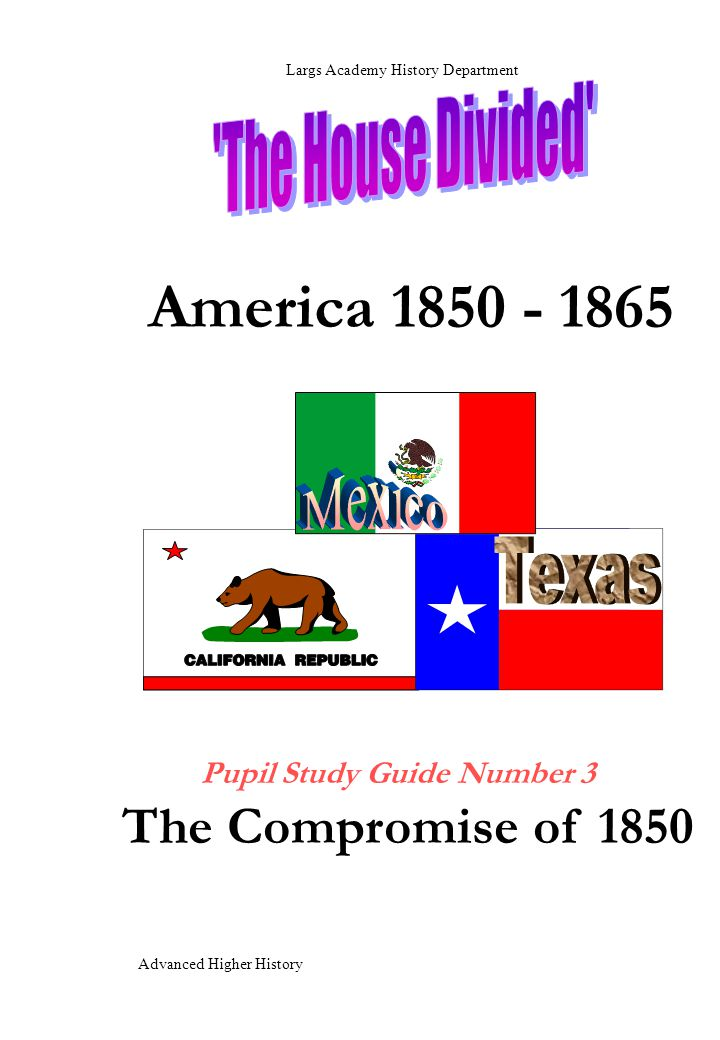 America 1850 - 1865 The Compromise of 1850 The House Divided Mexico