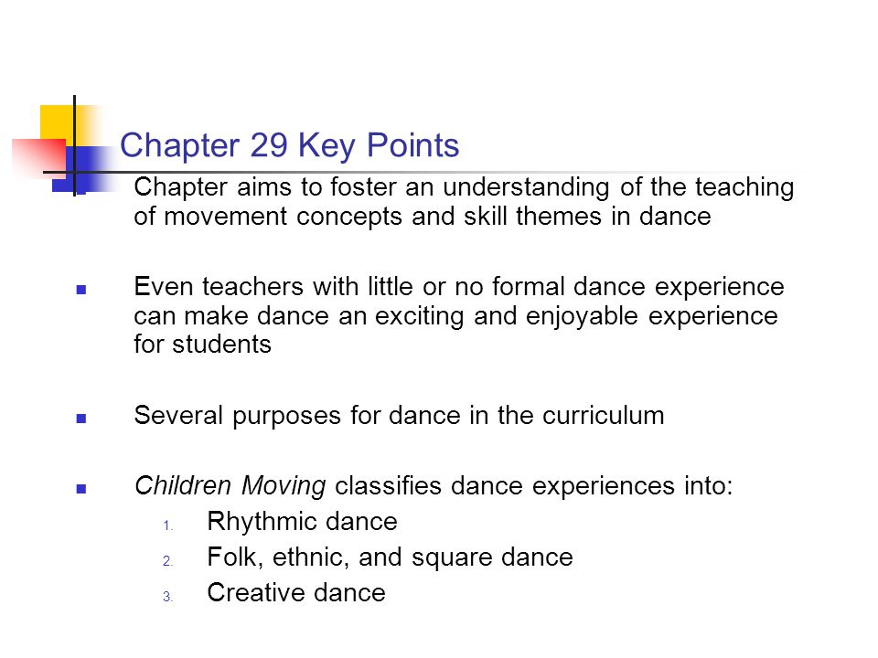 Chapter 29 Key Points Chapter aims to foster an understanding of the teaching of movement concepts and skill themes in dance.