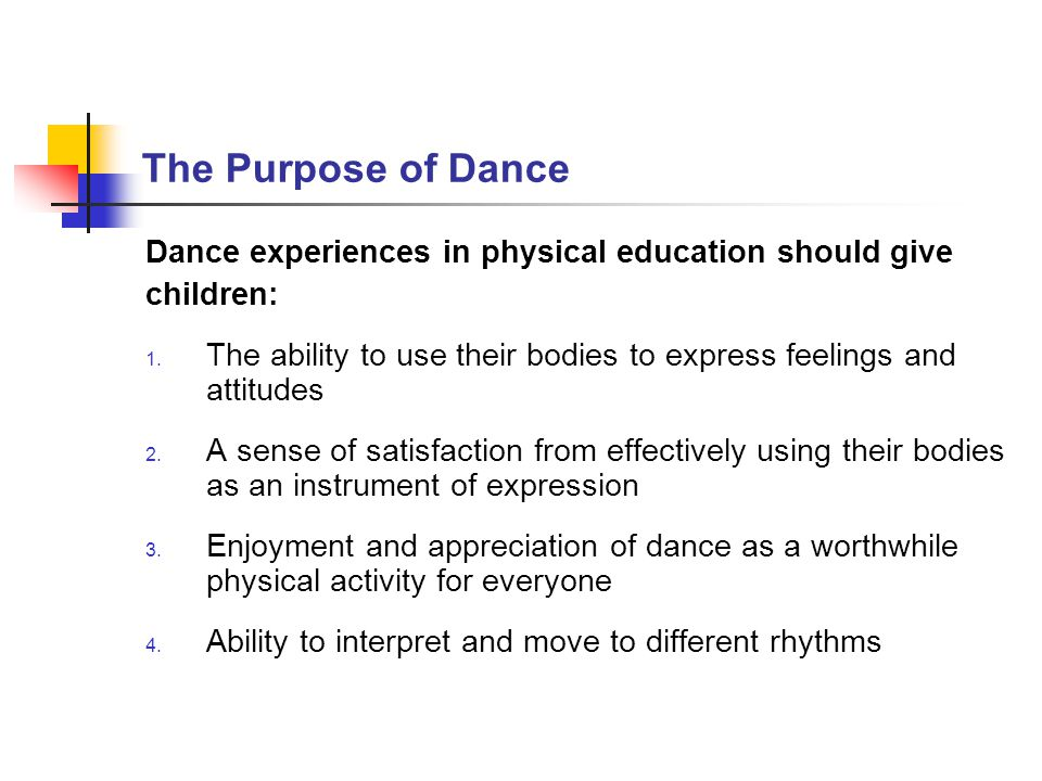 The Purpose of Dance Dance experiences in physical education should give. children: