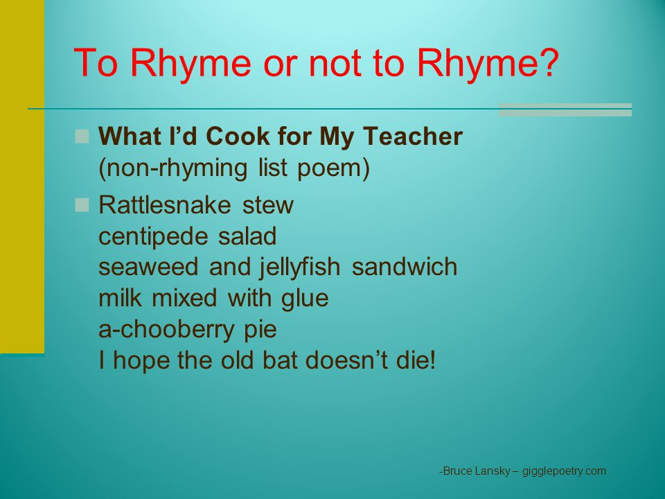 To Rhyme or not to Rhyme What I'd Cook for My Teacher (non-rhyming list poem)