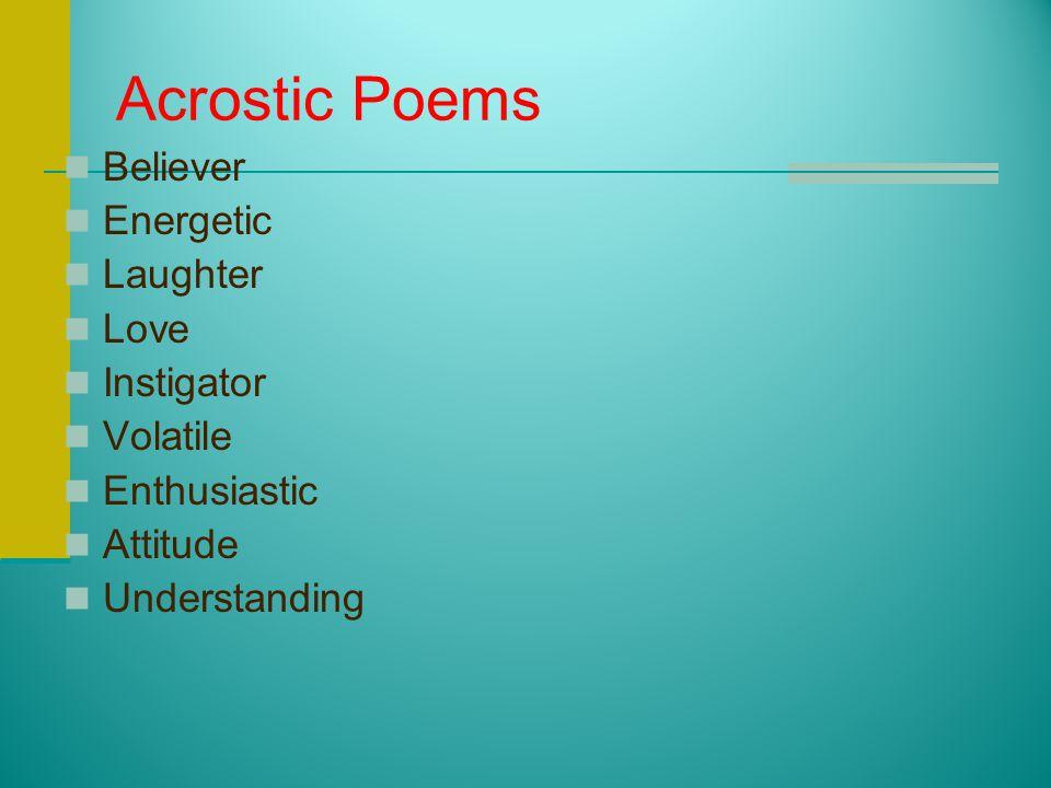 Acrostic Poems Believer Energetic Laughter Love Instigator Volatile